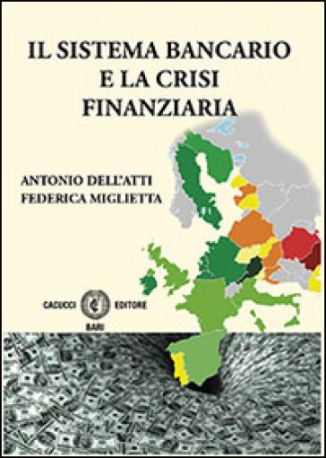 Il sistema bancario e la crisi finanziaria - Antonio Dell'Atti |