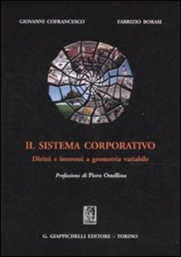 Il sistema corporativo. Diritti e interessi a geometria variabile - Fabrizio Borasi | Rochesterscifianimecon.com