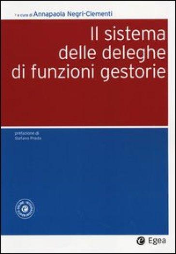 Il sistema delle deleghe di funzioni gestorie. Con aggiornamento online - A. Negri Clementi pdf epub