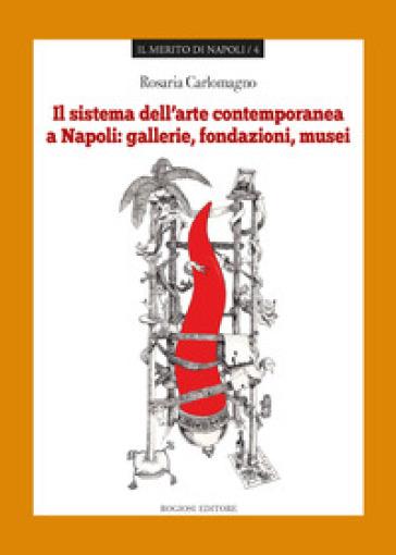 Il sistema dell'arte contemporanea a Napoli - Rosaria Carlomagno  