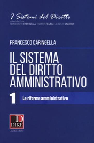 Il sistema del diritto amministrativo. 1: Le riforme amministrative - Francesco Caringella | Ericsfund.org