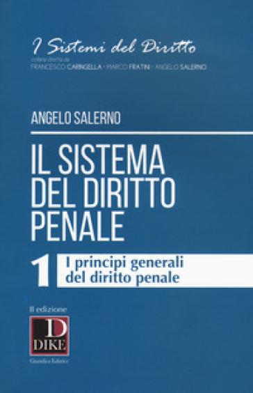 Il sistema del diritto penale. 1: I principi generali del diritto penale