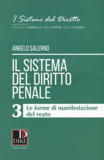 Il sistema del diritto penale. 3: Le forme di manifestazione del reato - Angelo Salerno |
