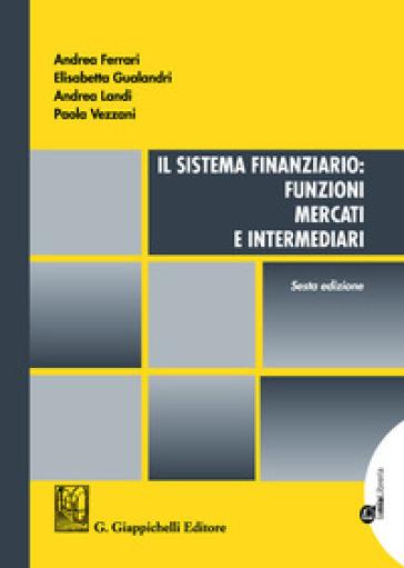 Il sistema finanziario. Funzioni, mercati e intermediari - Andrea Ferrari |