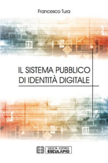 Il sistema pubblico di identità digitale - Francesco Tura |