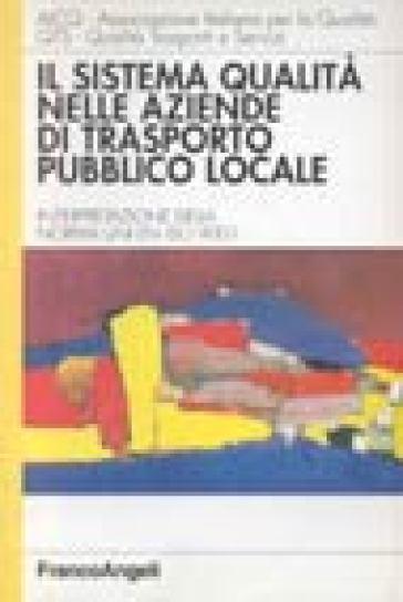 Il sistema qualità nelle aziende di trasporto pubblico locale. Interpretazione della norma UNI EN ISO 9001 - Associazione italiana qualità trasporti e servizi |