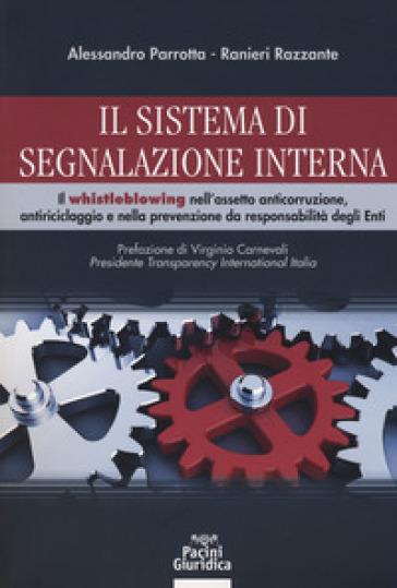 Il sistema di segnalazione interna. Il whistleblowing nell'assetto anticorruzione, antiriciclaggio e nella prevenzione da responsabilità degli Enti - Alessandro Parrotta |
