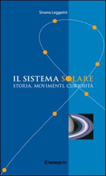 Il sistema solare. Storia, movimenti, curiosità - Silvana Leggerini   Rochesterscifianimecon.com