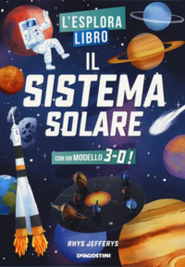 Il sistema solare. L'esploralibro. Ediz. a colori - Rhys Jefferys | Ericsfund.org