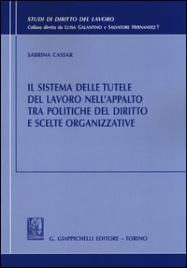 Il sistema delle tutele del lavoro nell'appalto tra politiche del diritto e scelte organizzative - Sabrina Cassar | Rochesterscifianimecon.com