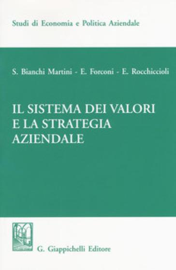 Il sistema dei valori e la strategia aziendale - Silvio Bianchi Martini |