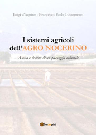 I sistemi agricoli dell'Agro nocerino. Ascesa e declino di un paesaggio culturale - Francesco Paolo Innamorato pdf epub