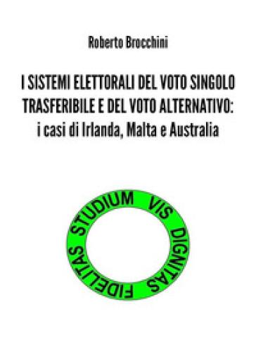 I sistemi elettorali del voto singolo trasferibile e del voto alternativo: i casi di Irlanda, Malta e Australia - Roberto Brocchini |