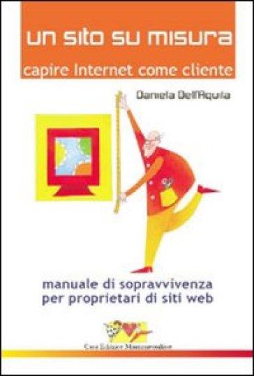 Un sito su misura. Capire Internet come cliente. Manuale di sopravvivenza per proprietari di siti web - Daniela Dell'Aquila | Ericsfund.org