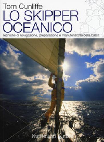 Lo skipper oceanico. Tecniche di navigazione, preparazione e manutenzione della barca - Tom Cunliffe pdf epub