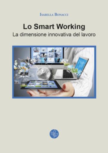 Lo smart working. La dimensione innovativa del lavoro - Isabella Bonacci | Rochesterscifianimecon.com