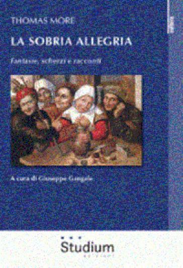 La sobria allegria. Fantasie, scherzi e racconti - Tommaso Moro | Ericsfund.org