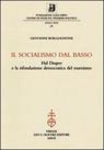 Il socialismo dal basso. Hal Draper e la rifondazione democratica del marxismo - Giovanni Borgognone |