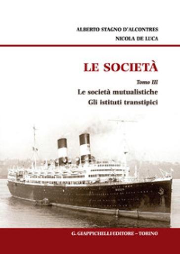 Le società. 3: Le società mutualistiche. Gli istituti transtipici - Alberto Stagno D'Alcontres | Thecosgala.com
