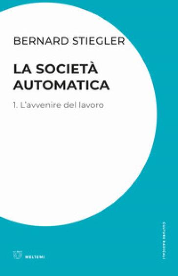 La società automatica. 1: L' avvenire del lavoro - Bernard Stiegler | Thecosgala.com