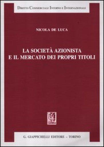 La società azionista e il mercato dei propri titoli - Nicola De Luca |