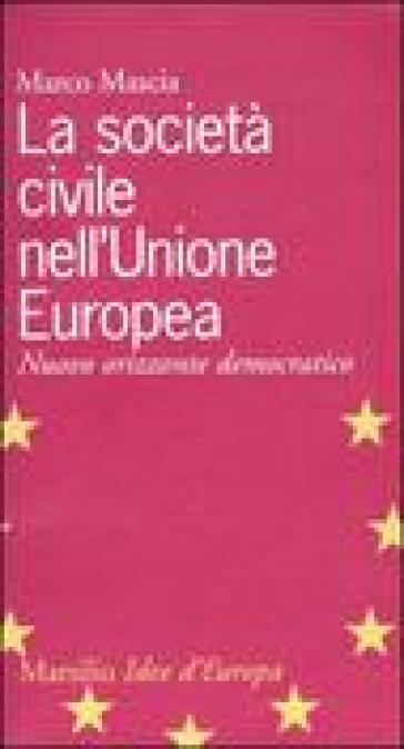 La società civile nell'Unione Europea. Nuovo orizzonte democratico - Marco Mascia   Kritjur.org