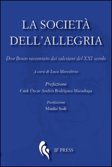 La società dell'allegria. Don Bosco raccontato dai salesiani del XXI secolo - L. Marcolivio | Kritjur.org