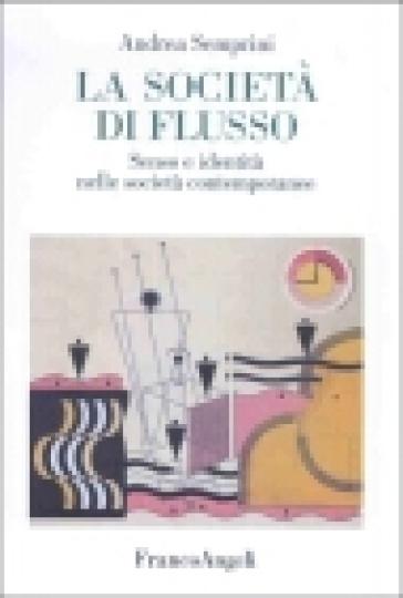 La società di flusso. Senso e identità nelle società contemporanee - Andrea Semprini | Kritjur.org