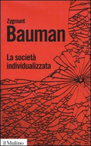 La società individualizzata. Come cambia la nostra esperienza - Zygmunt Bauman |