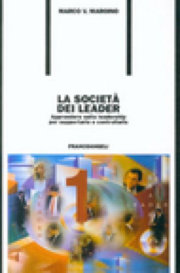 La società dei leader. Apprendere sulla leadership per supportarla e controllarla - Marco V. Maroino |