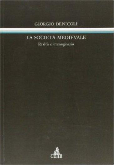 La società medievale. Realtà e immaginario - Giorgio Denicoli | Ericsfund.org