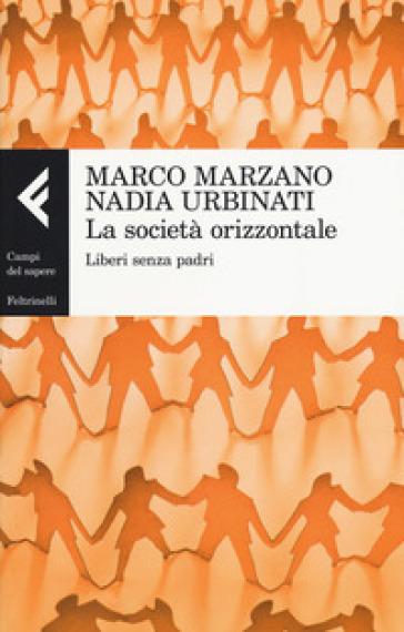 La società orizzontale. Liberi senza padri - Marco Marzano |
