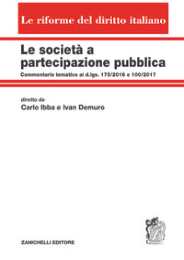 Le società a partecipazione pubblica. Commentario tematico ai d.lgs. 175/2016 e 100/2017. Volume unico - Carlo Ibba  