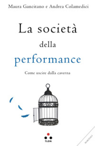 La società della performance. Come uscire dalla caverna - Maura Gancitano  