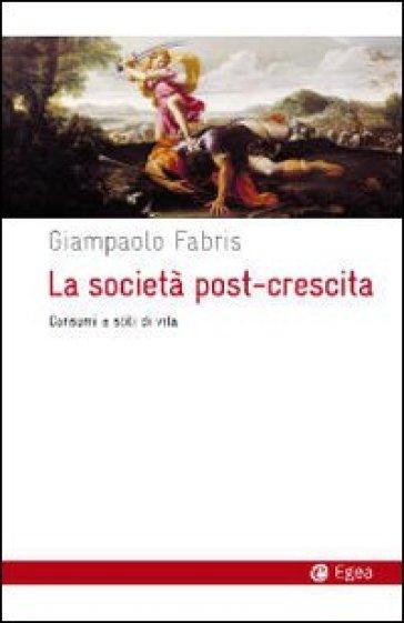 La società post-crescita. Consumi e stili di vita - Giampaolo Fabris | Jonathanterrington.com