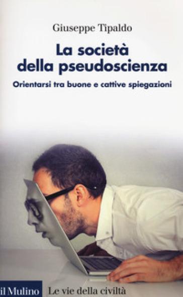 La società della pseudoscienza. Orientarsi tra buone e cattive spiegazioni - Giuseppe Tipaldo | Thecosgala.com