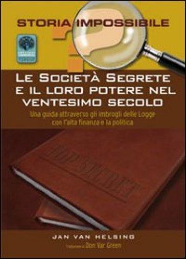 Le società segrete e il loro potere nel XX secolo - Jan Van Helsing |