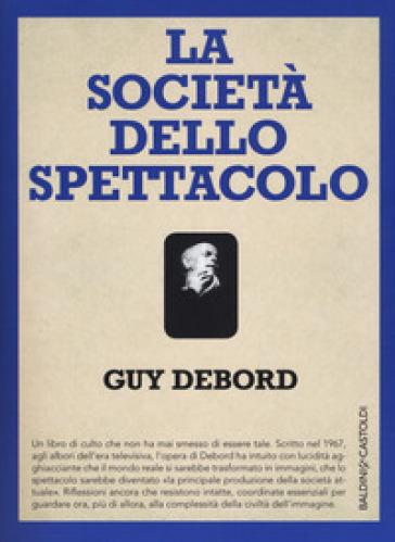 La società dello spettacolo-Commentari sulla società dello spettacolo - Guy Debord  