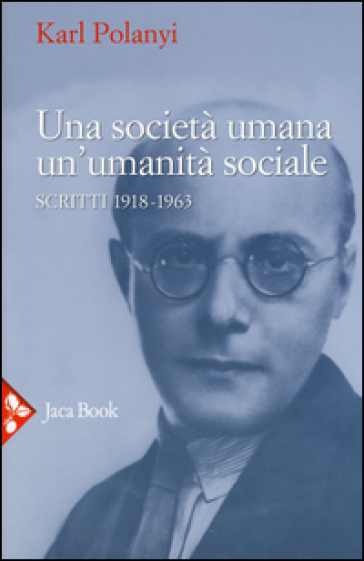Una società umana, un'umanità sociale. Scritti (1918-1963) - Karl Polanyi   Thecosgala.com