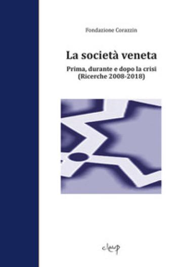 La società veneta. Prima, durante e dopo la crisi. (Ricerche 2008-2018) - Fondazione Corazzin | Thecosgala.com