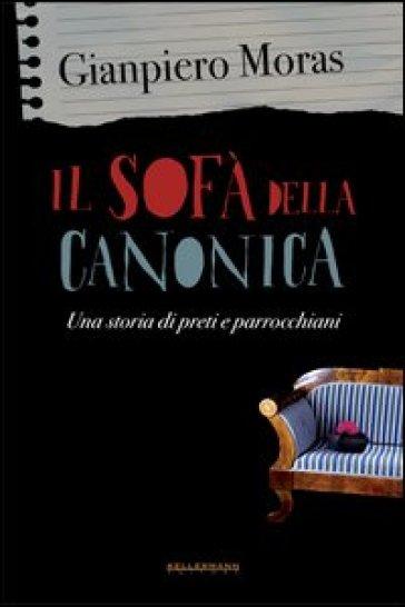 Il sofà della canonica. Una storia di preti e parrocchiani - Gianpietro Moras |