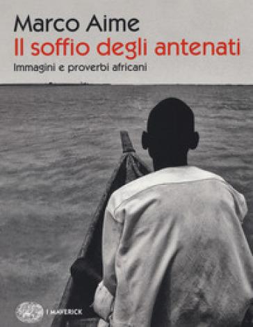 Il soffio degli antenati. Immagini e proverbi africani. Ediz. illustrata - Marco Aime |