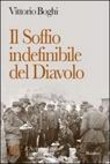 Il soffio indefinibile del diavolo. Nord Italia: epilogo della seconda guerra mondiale - Vittorio Boghi |