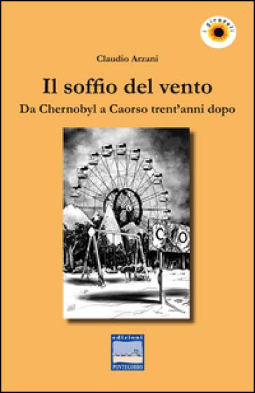 Il soffio del vento. Da Chernobyl a Caorso trent'anni dopo - Claudio Arzani | Jonathanterrington.com