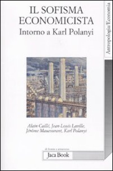 Il sofisma economicista. Intorno a Karl Polanyi - J. A. Santos |