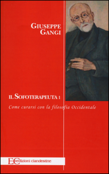 Il sofoterapeuta. 1.Come curarsi con la filosofia occidentale - Giuseppe Gangi   Thecosgala.com