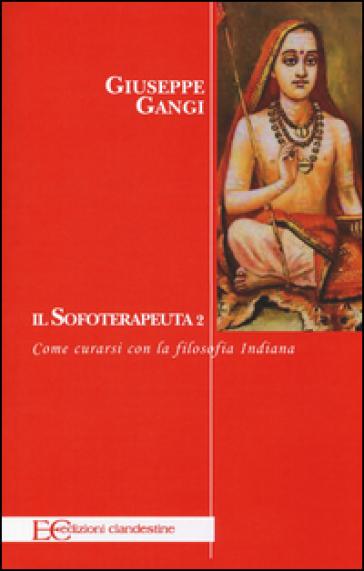 Il sofoterapeuta. 2.Come curarsi con la filosofia indiana - Giuseppe Gangi |