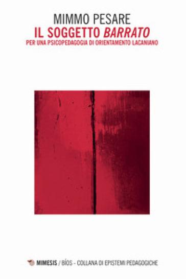 Il soggetto «barrato». Per una psicopedagogia di orientamento lacaniano - Mimmo Pesare | Jonathanterrington.com