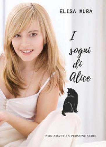 I sogni di Alice. Non adatto a persone serie - Elisa Mura |
