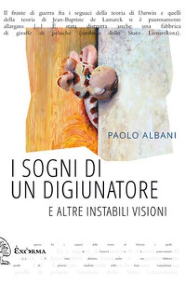 I sogni di un digiunatore e altre instabili visioni - Paolo Albani | Kritjur.org